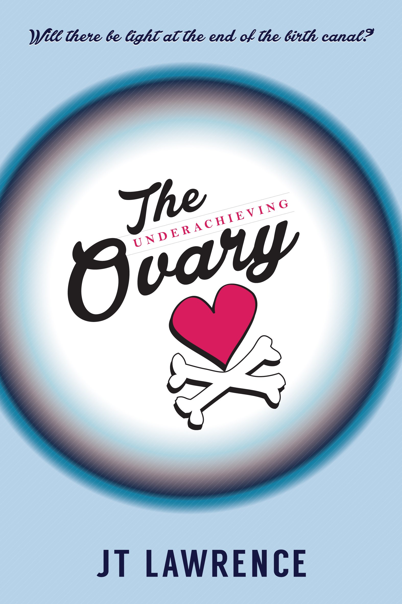 The Underachieving Ovary: A Hilarious and Heartbreaking Infertility Memoir about Love, Life, and Lazy Ovaries