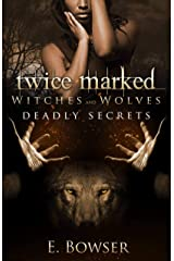 Twice Marked Witches and Wolves: Deadly Secrets Novella Kindle Edition