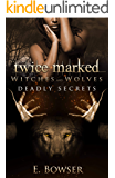 Twice Marked Witches and Wolves: Deadly Secrets Novella