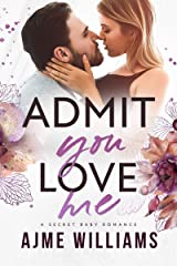 Admit You Love Me: A Secret Baby Romance (Irresistible Billionaires Book 2) Kindle Edition