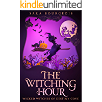 The Witching Hour (Wicked Witches of Destiny Cove Book 1)