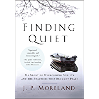 Finding Quiet: My Story of Overcoming Anxiety and the Practices that Brought Peace (English Edition)