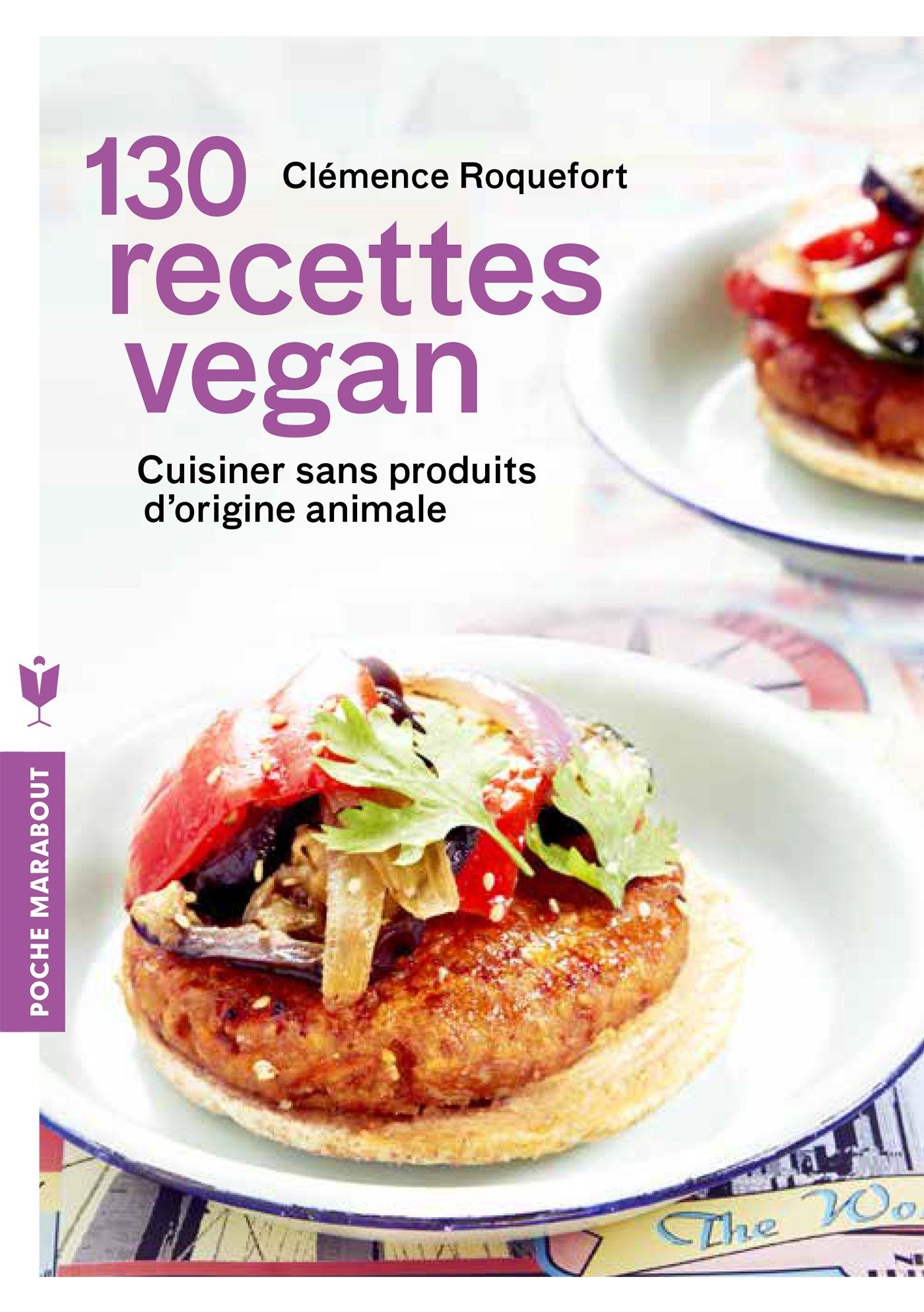 Amazon.fr , 130 recettes vegan Cuisiner sans produits d\u0027origine animale ,  Clémence Roquefort , Livres
