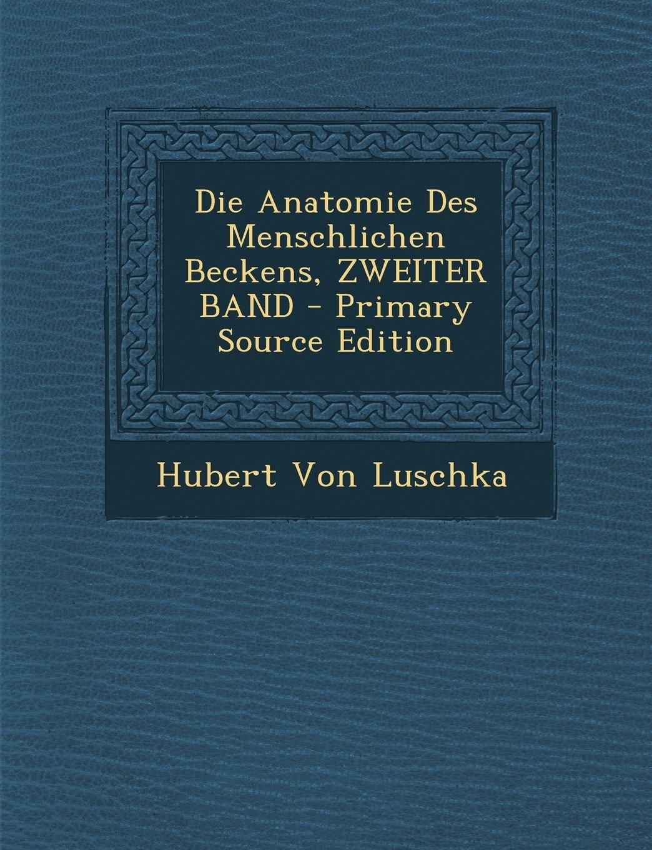 Die Anatomie Des Menschlichen Beckens, Zweiter Band - Primary Source ...