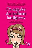 Os segredos das mulheres inteligentes: Aprenda a se valorizar e a evitar relacionamentos destrutivos