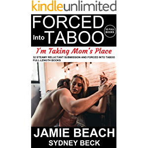 Forced Into Taboo: I'm Taking Mom's Place!: 32 Steamy Reluctant Submission and Forced Into Taboo Full Length Books
