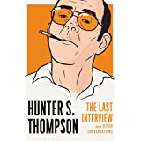 Hunter S. Thompson: The Last Interview: and Other Conversations (The Last Interview Series)