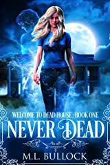 Never Dead (Welcome To Dead House Book 1) Kindle Edition