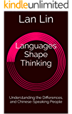 Languages Shape Thinking: Understanding the Differences, and Chinese-Speaking People (English Edition)