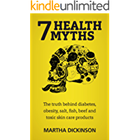 7 Health Myths: The Truth Behind Diabetes, Obesity, Salt, Fish, Beef and Toxic Skin Care Products. (English Edition)