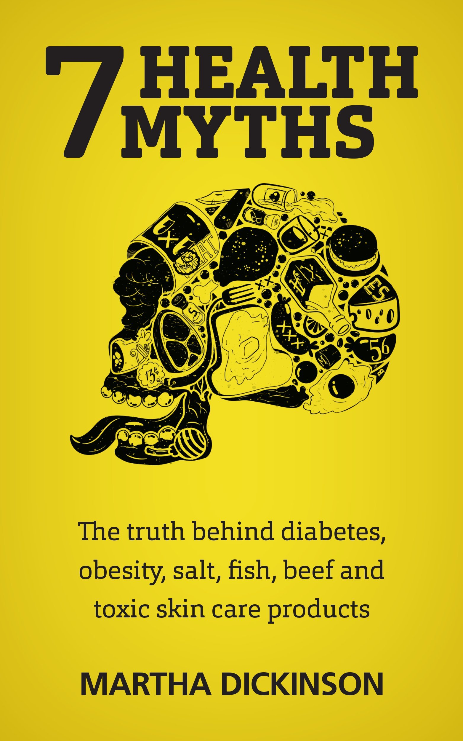 7 Health Myths: The Truth Behind Diabetes Obesity Salt Fish Beef and Toxic Skin Care Products. (English Edition)