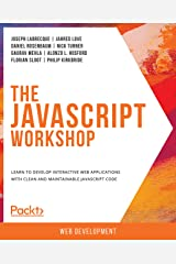 The JavaScript Workshop: Learn to develop interactive web applications with clean and maintainable JavaScript code Kindle Edition