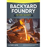 Backyard Foundry for Home Machinists (Fox Chapel Publishing) Metal Casting in a Sand Mold for the Home Metalworker; Informati