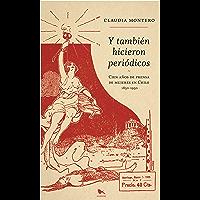 Y también hicieron periodicos: Cien años de prensa de mujeres en Chile (Spanish Edition)