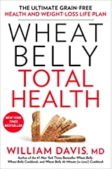 Wheat Belly Total Health: The Ultimate Grain-Free Health and Weight-Loss Life Plan (English Edition) eBook Kindle