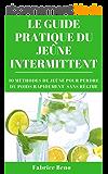 JEÛNE INTERMITTENT : LE GUIDE PRATIQUE DU JEÛNE INTERMITTENT (Intermittent Fasting): 10 MÉTHODES DE JEÛNE POUR PERDRE DU POIDS RAPIDEMENT SANS RÉGIME