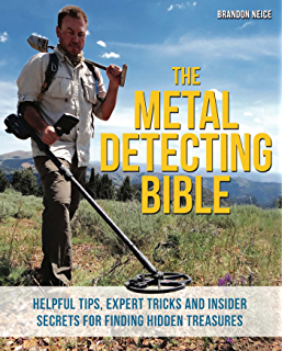 The Metal Detecting Bible: Helpful Tips, Expert Tricks and Insider Secrets for Finding Hidden