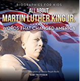 Biographies for Kids - All about Martin Luther King Jr.: Words That Changed America - Children's Biographies of Famous People Books