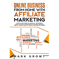 Online Business from Home with Affiliate Marketing: Step by step Guide to learn all the Secrets about Affiliate Marketing on the Web. Discover one of the ... create your Passive Income (English Edition)