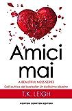 Amici mai (A Beautiful Mess Series Vol. 2) (Italian Edition)