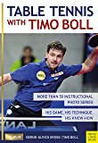 Table Tennis with Timo Boll: More Than 50 Instructional Photo Series. His Game, His Technique, His Know-How (English Edition)