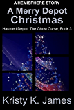 A Merry Depot Christmas: A Hemisphere Story (Haunted Depot: The Ghost Curse Series Book 3)