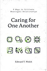 Caring for One Another: 8 Ways to Cultivate Meaningful Relationships Kindle Edition