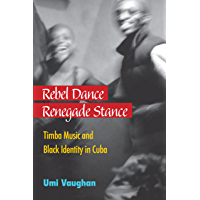 Rebel Dance, Renegade Stance: Timba Music and Black Identity in Cuba book cover