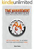 Time Management: Learn tips and skills to slay your procrastination dragon: Set yourself free, achieve success and happiness (time management, productivity, success, skills, discipline)