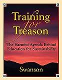 Training for Treason, The Harmful Agenda Behind Education for Sustainability
