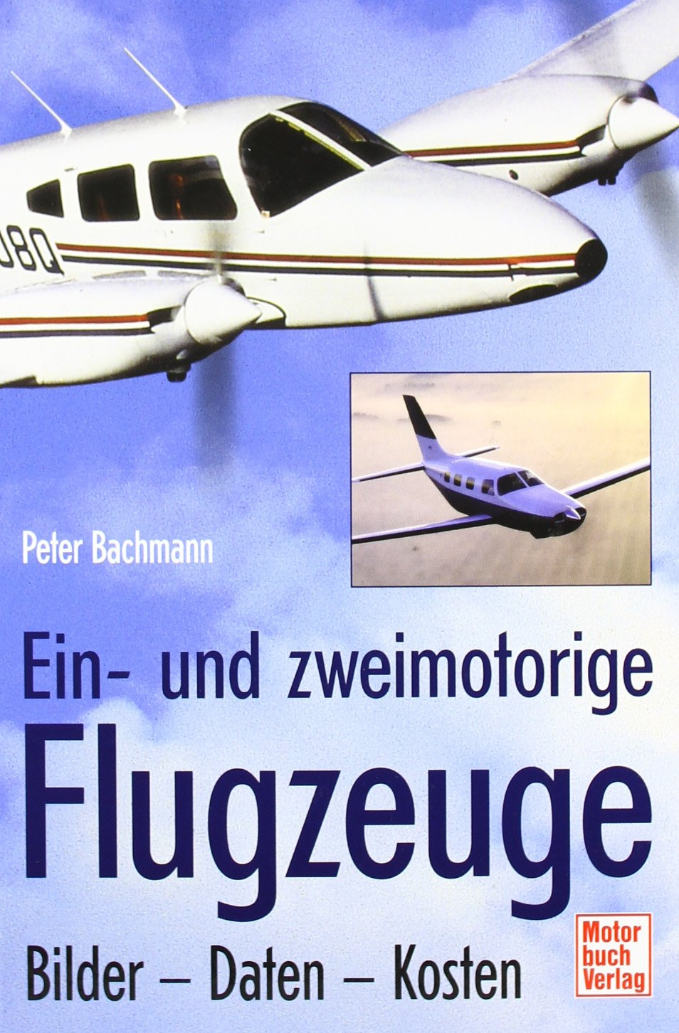 Ein- und zweimotorige Flugzeuge: Bilder - Daten - Kosten