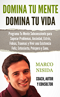 Domina Tu Mente Domina Tu Vida: Reprograma Tu Mente Subconsciente Para Transformar Tu Vida (