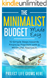 The Minimalist Budget Made Easy: 10 Simple Steps towards Financial Freedom with a Minimalist Approach