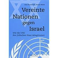 Vereinte Nationen gegen Israel: Wie die UNO den jüdischen Staat delegitimiert