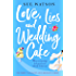 Love, Lies and Wedding Cake: The perfect laugh out loud romantic comedy