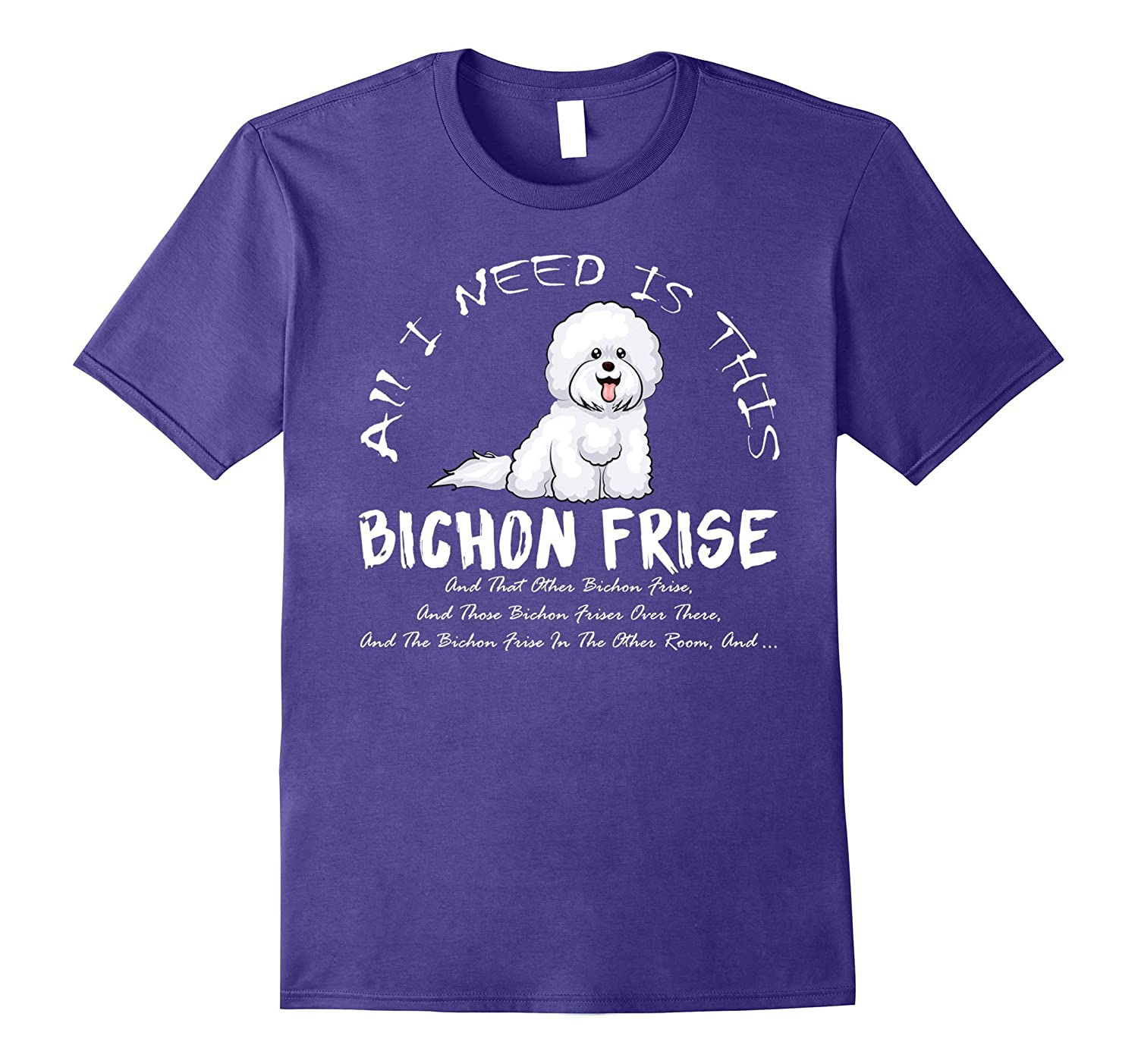 All I need is Bichon Frise Funny Love Shirts-Art