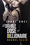A Double Dose of Billionaire: Part One (English Edition)