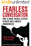 Fearless Conversation: How To Make Friends, Destroy Shyness, And Eliminate Awkwardness – Win Over Anyone – INSTANTLY