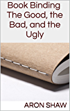 Book Binding: The Good, the Bad, and the Ugly