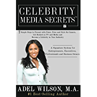 Celebrity Media Secrets: 7 Simple Steps to Present with Power, Poise and Style On-Camera, Get Booked on TV and Media and Become a Celebrity in Your Industry