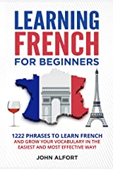 LEARNING FRENCH FOR BEGINNERS: 1222 Phrases to Learn French and Grow your Vocabulary in the Easiest and Most Effective (Complete French Phrasebook) (French Edition) Kindle Edition