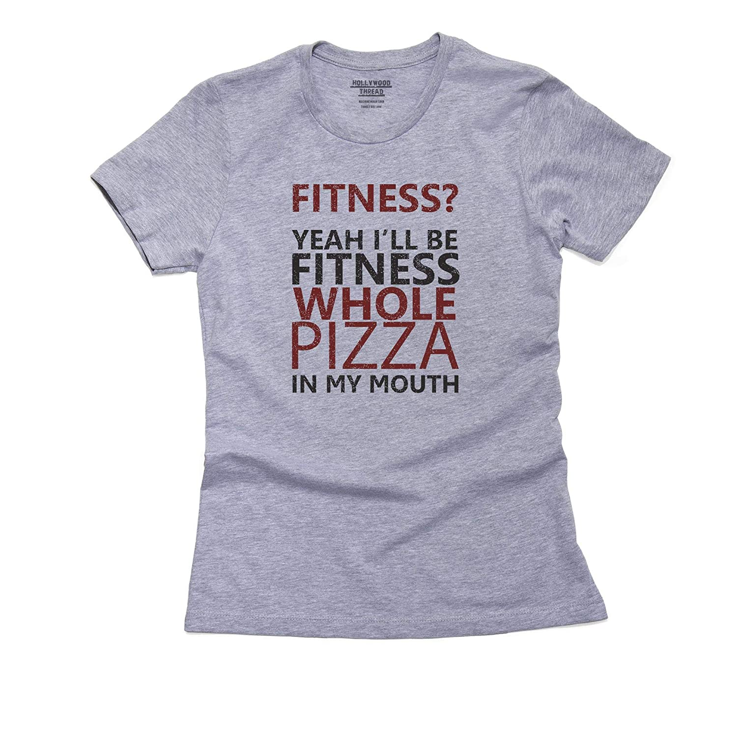 Hollywood Thread Funny Fitness? Yeah I'll Be Fitness Whole Pizza in My Mouth Women's Cotton T-Shirt