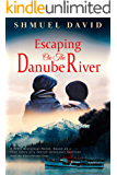 Escaping on the Danube River: A WW2 Historical Novel, Based on a True Story of a Jewish Holocaust Survivor (World War II…