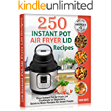 250 Instant Pot Air Fryer Lid Recipes: Easy Instant Pot Air Fryer Lid Cookbook for Beginners. Quick-to-Make Recipes for…