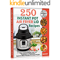250 Instant Pot Air Fryer Lid Recipes: Easy Instant Pot Air Fryer Lid Cookbook for Beginners. Quick-to-Make Recipes for… book cover