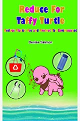 Reduce For Taffy Turtle: Reduce Plastic use and protect the environment (Saving Taffy Turtle Book 4) Kindle Edition