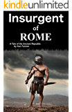 Insurgent of Rome: A tale of the Ancient Republic
