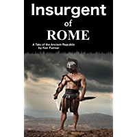 Insurgent of Rome: A tale of the Ancient Republic (English Edition)