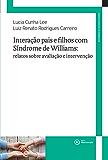 Interação pais e filhos com Síndrome de Williams: relatos sobre avaliação e intervenção