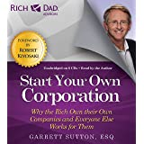 Rich Dad Advisors: Start Your Own Corporation: Why the Rich Own Their Own Companies and Everyone Else Works for Them (Rich Da